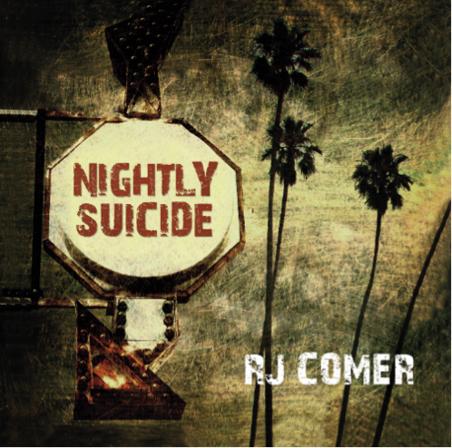 AMERICANA SINGER-SONGWRITER RJ COMER  REDEFINES HIS MUSICAL STYLE ON HIS LATEST EP RELEASE,  NIGHTLY SUICIDE OUT NOW!