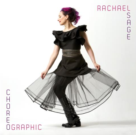 ACCLAIMED ARTIST RACHAEL SAGE RELEASES NEW ALBUM CHOREOGRAPHIC TODAY