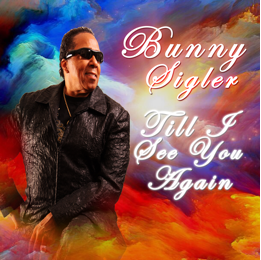 "Philly Icon BUNNY SIGLER To Release New Song ""Till I See You Again"" on Mar 24!"